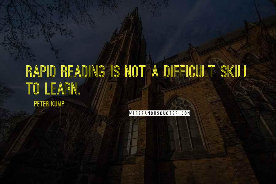 Peter Kump quotes: Rapid reading is not a difficult skill to learn.