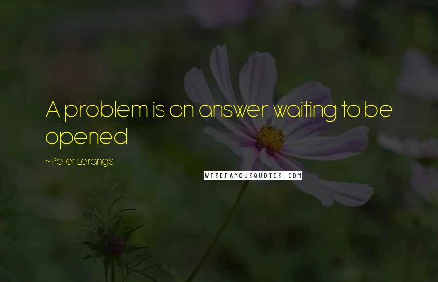 Peter Lerangis quotes: A problem is an answer waiting to be opened