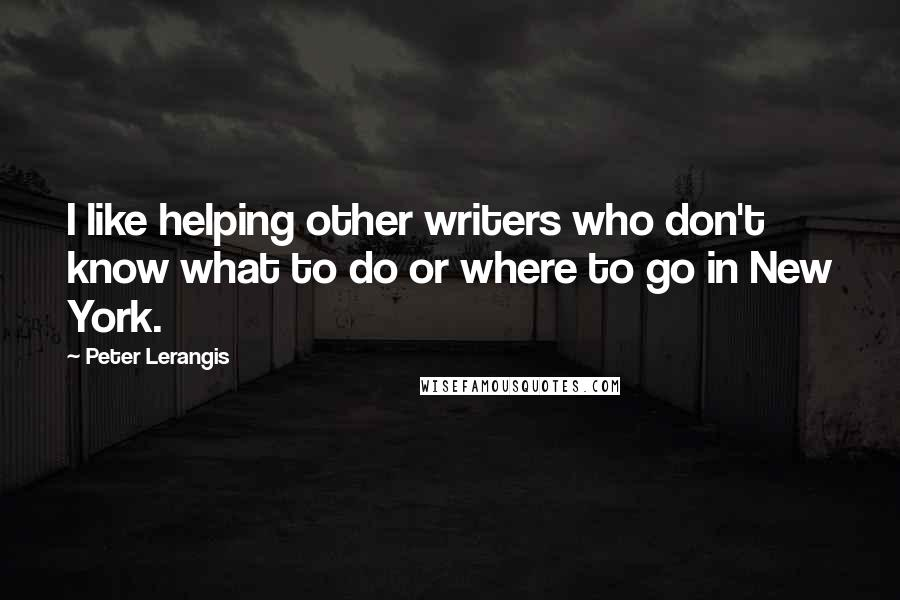 Peter Lerangis quotes: I like helping other writers who don't know what to do or where to go in New York.