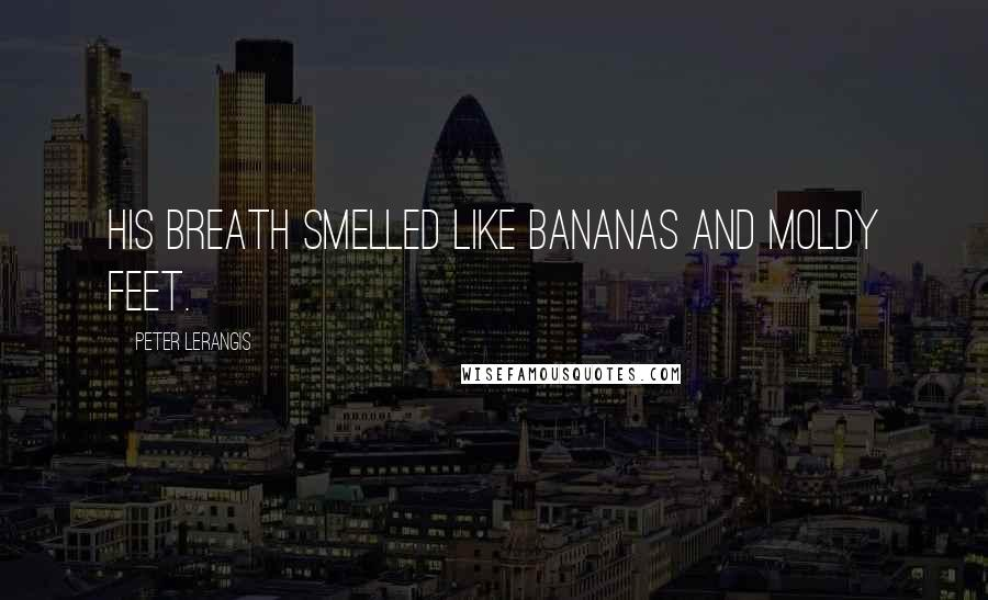 Peter Lerangis quotes: His breath smelled like bananas and moldy feet.