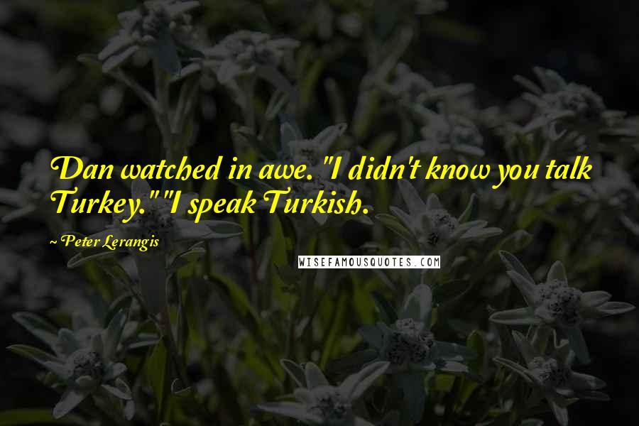 "Peter Lerangis quotes: Dan watched in awe. ""I didn't know you talk Turkey."" ""I speak Turkish."