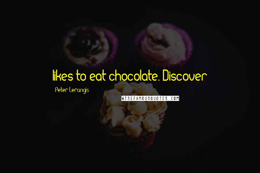 Peter Lerangis quotes: likes to eat chocolate. Discover