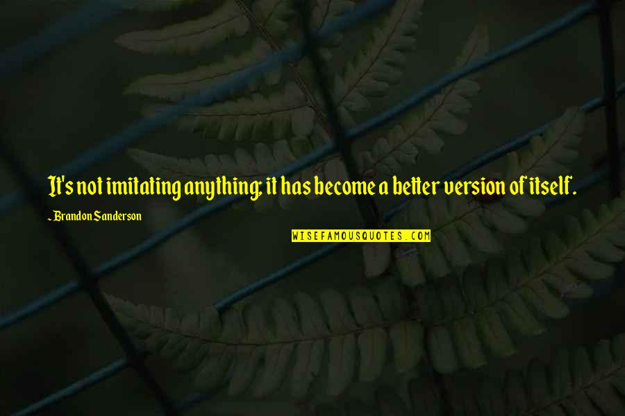 Peter Lustig Quotes By Brandon Sanderson: It's not imitating anything; it has become a