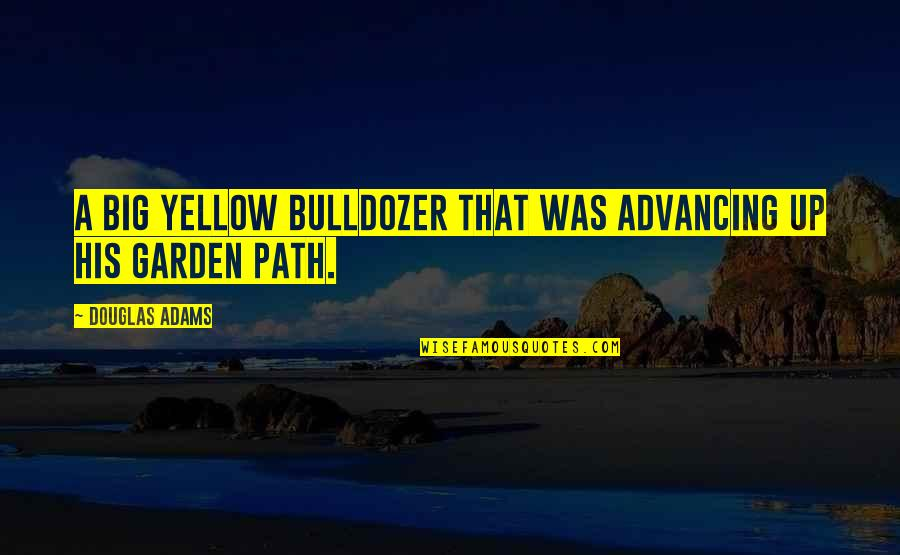 Peter Lustig Quotes By Douglas Adams: A big yellow bulldozer that was advancing up