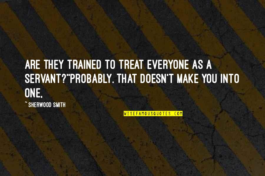 Peter Lustig Quotes By Sherwood Smith: Are they trained to treat everyone as a