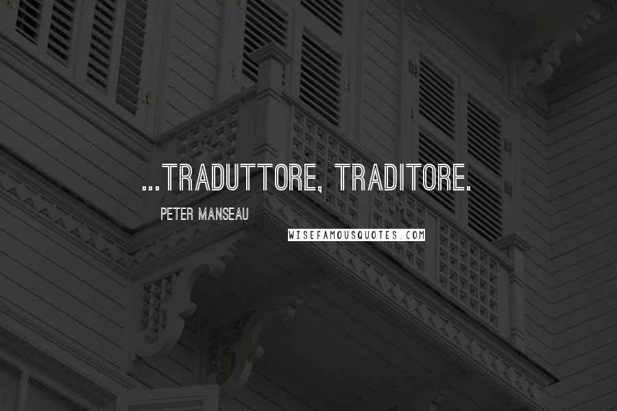 Peter Manseau quotes: ...Traduttore, traditore.