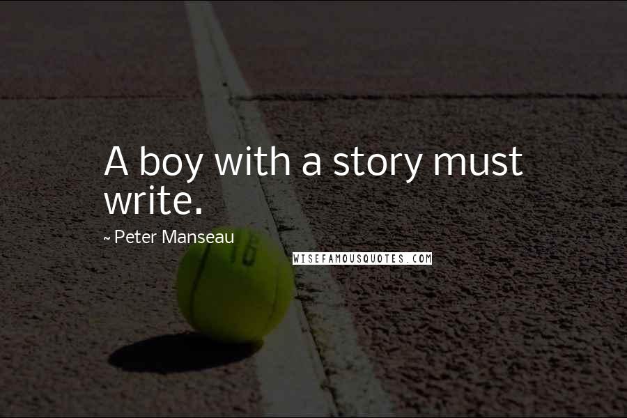 Peter Manseau quotes: A boy with a story must write.