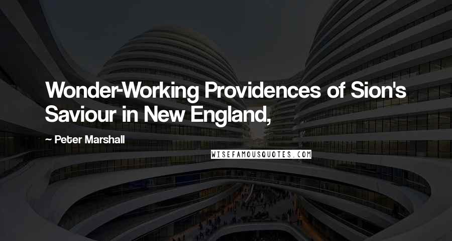 Peter Marshall quotes: Wonder-Working Providences of Sion's Saviour in New England,