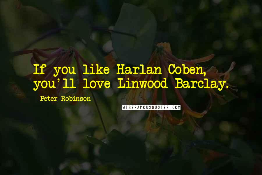 Peter Robinson quotes: If you like Harlan Coben, you'll love Linwood Barclay.