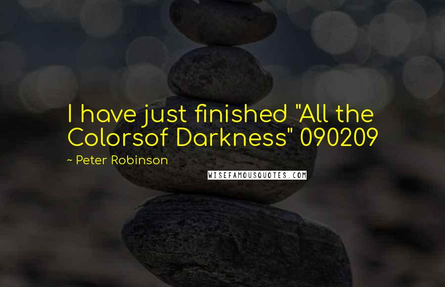"""Peter Robinson quotes: I have just finished """"All the Colorsof Darkness"""" 090209"""
