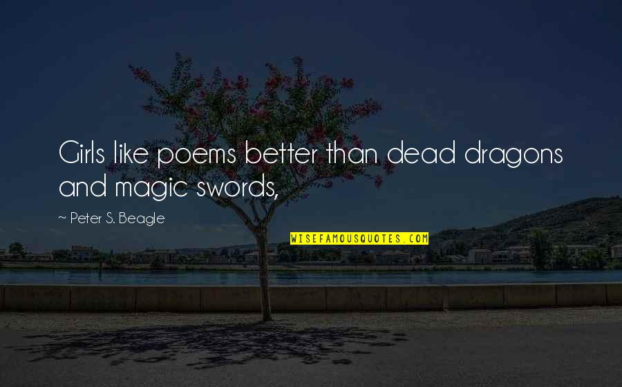 Peter S Beagle Quotes By Peter S. Beagle: Girls like poems better than dead dragons and