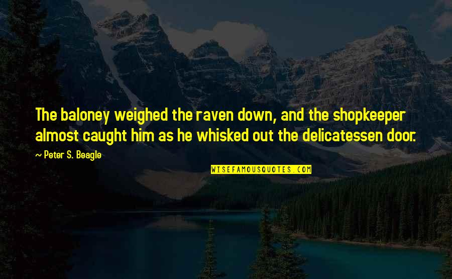 Peter S Beagle Quotes By Peter S. Beagle: The baloney weighed the raven down, and the