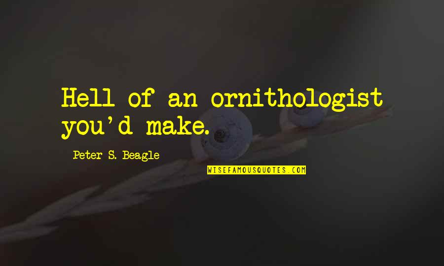 Peter S Beagle Quotes By Peter S. Beagle: Hell of an ornithologist you'd make.