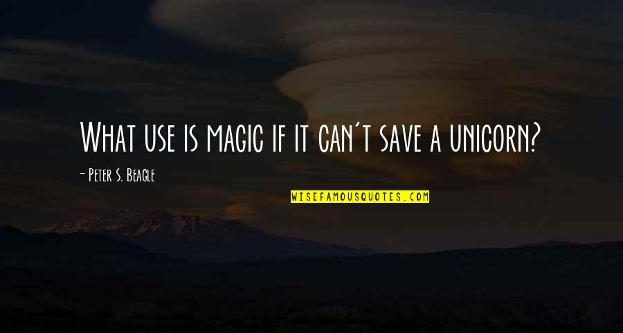 Peter S Beagle Quotes By Peter S. Beagle: What use is magic if it can't save