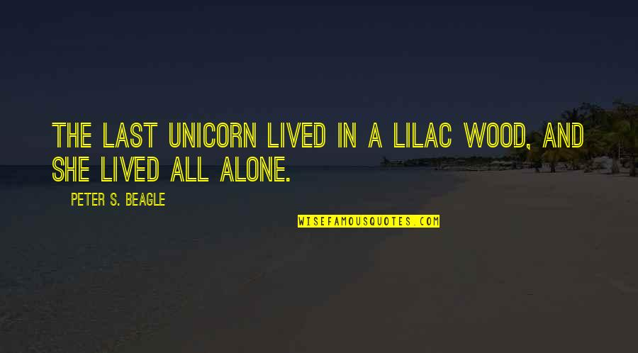 Peter S Beagle Quotes By Peter S. Beagle: The last unicorn lived in a lilac wood,