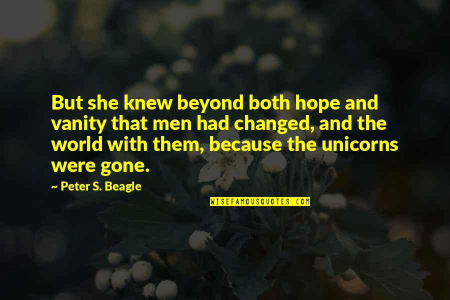 Peter S Beagle Quotes By Peter S. Beagle: But she knew beyond both hope and vanity