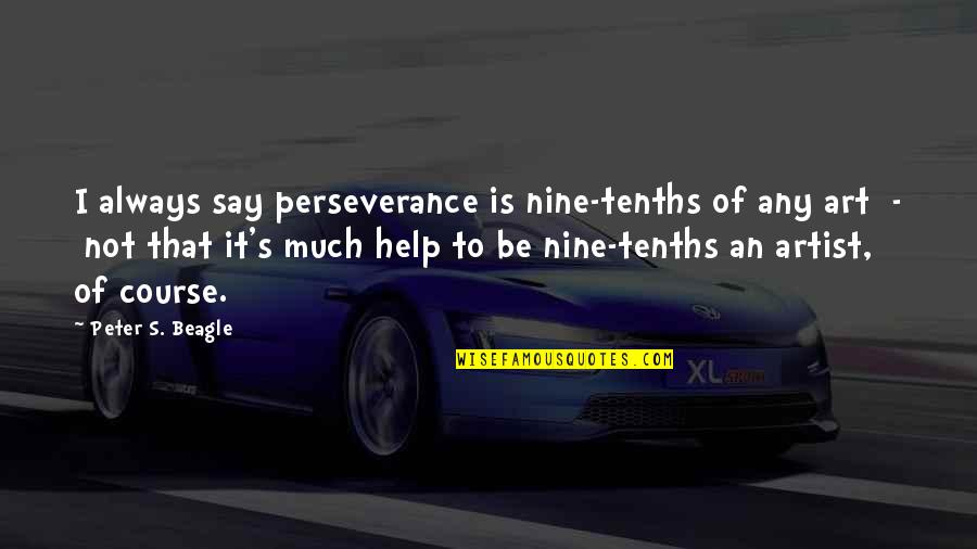Peter S Beagle Quotes By Peter S. Beagle: I always say perseverance is nine-tenths of any