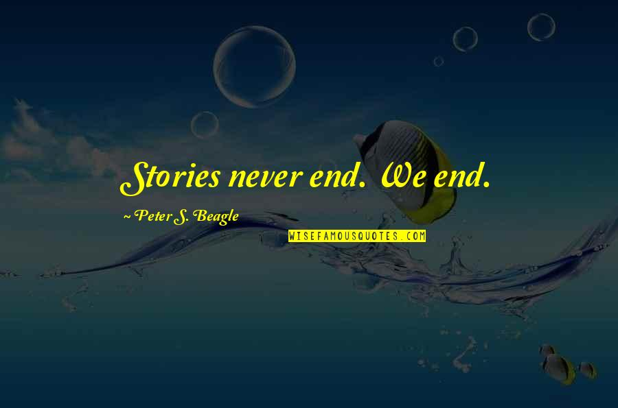 Peter S Beagle Quotes By Peter S. Beagle: Stories never end. We end.