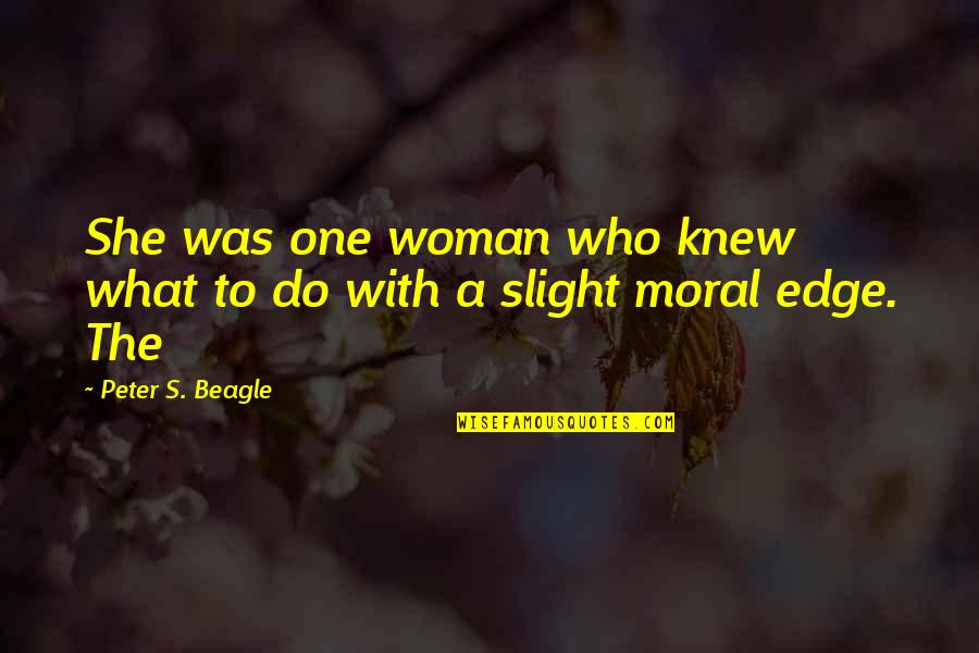 Peter S Beagle Quotes By Peter S. Beagle: She was one woman who knew what to