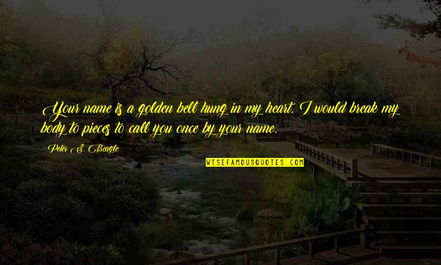 Peter S Beagle Quotes By Peter S. Beagle: Your name is a golden bell hung in