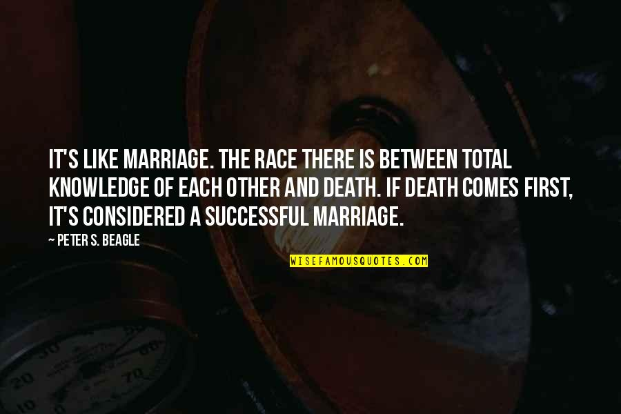 Peter S Beagle Quotes By Peter S. Beagle: It's like marriage. The race there is between
