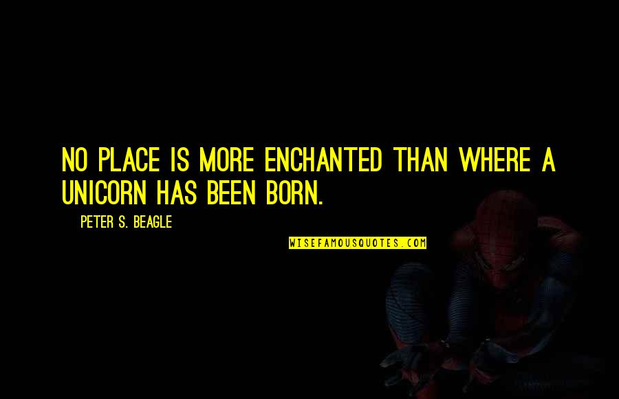 Peter S Beagle Quotes By Peter S. Beagle: No place is more enchanted than where a
