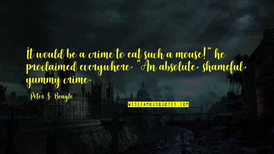 Peter S Beagle Quotes By Peter S. Beagle: It would be a crime to eat such