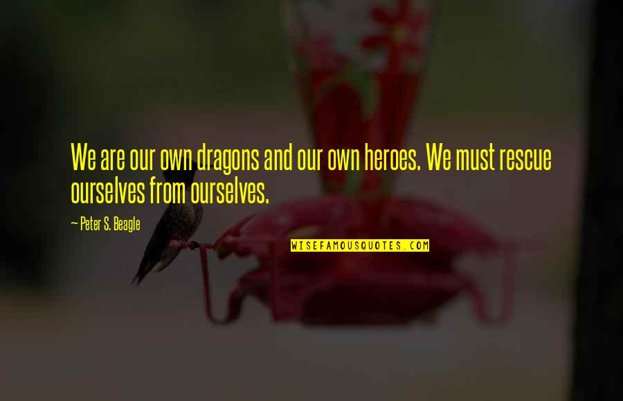 Peter S Beagle Quotes By Peter S. Beagle: We are our own dragons and our own