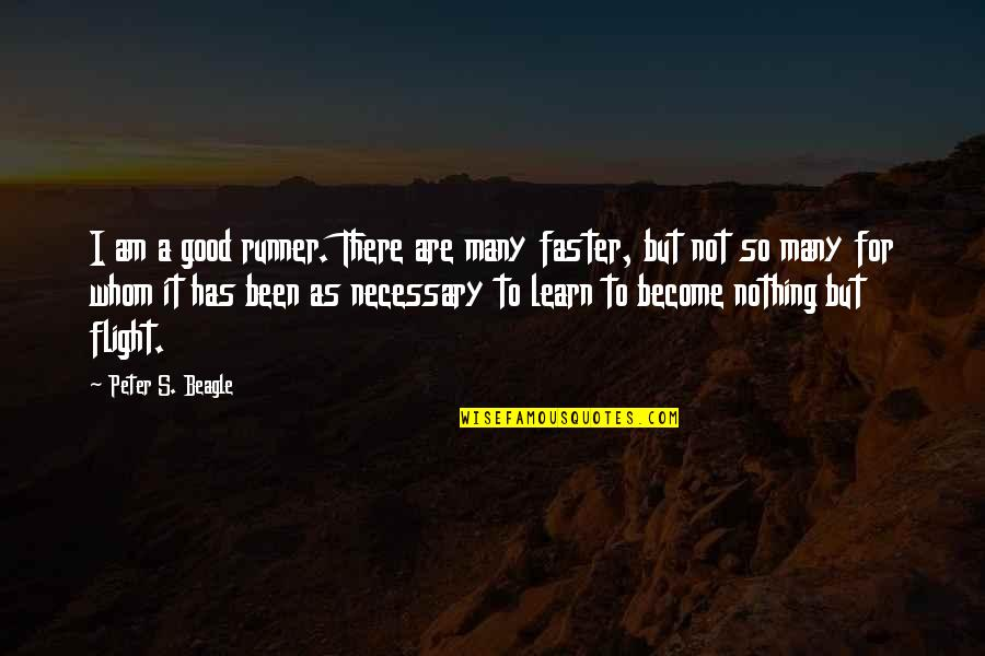Peter S Beagle Quotes By Peter S. Beagle: I am a good runner. There are many