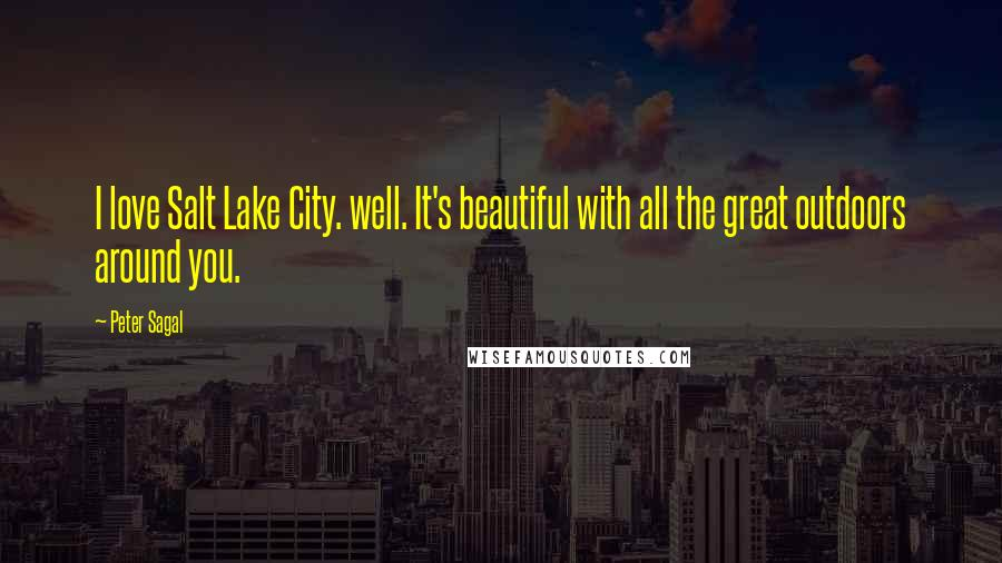 Peter Sagal quotes: I love Salt Lake City. well. It's beautiful with all the great outdoors around you.