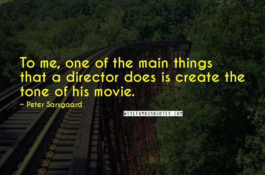 Peter Sarsgaard quotes: To me, one of the main things that a director does is create the tone of his movie.