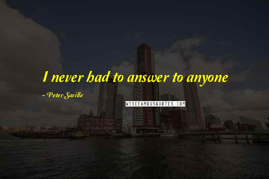 Peter Saville quotes: I never had to answer to anyone