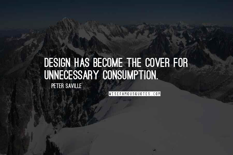 Peter Saville quotes: Design has become the cover for unnecessary consumption.