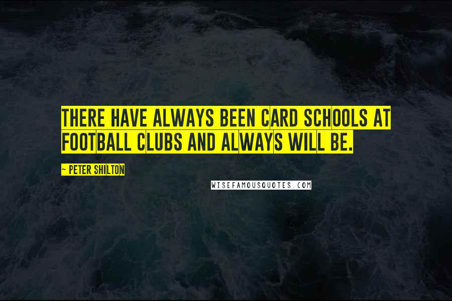 Peter Shilton quotes: There have always been card schools at football clubs and always will be.
