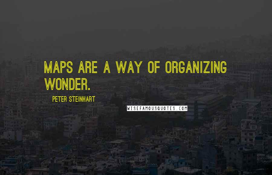Peter Steinhart quotes: Maps are a way of organizing wonder.