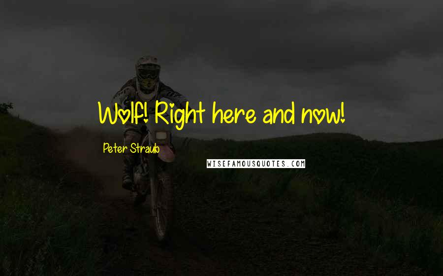 Peter Straub quotes: Wolf! Right here and now!