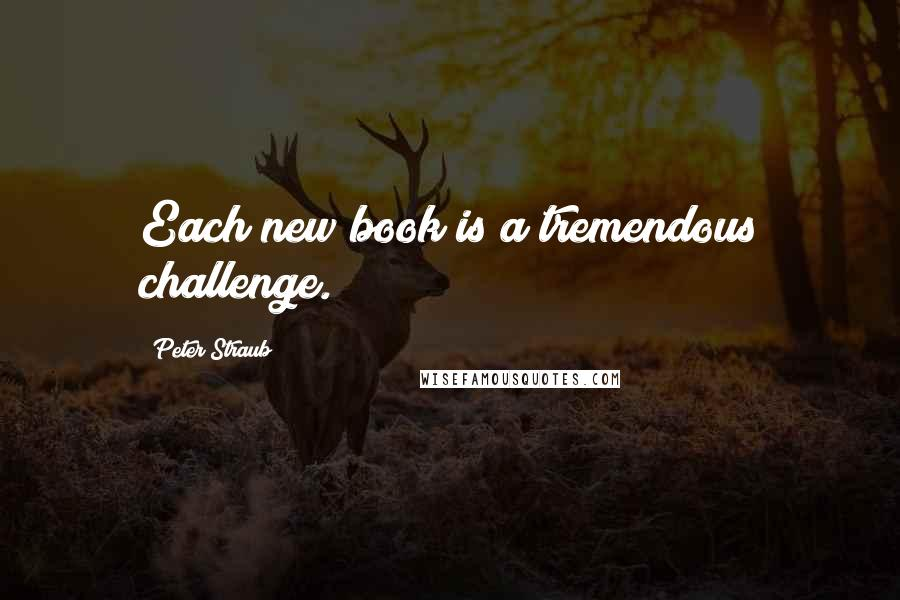 Peter Straub quotes: Each new book is a tremendous challenge.