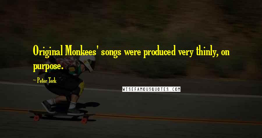 Peter Tork quotes: Original Monkees' songs were produced very thinly, on purpose.