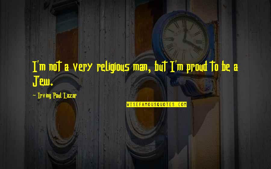 Petrichord Quotes By Irving Paul Lazar: I'm not a very religious man, but I'm
