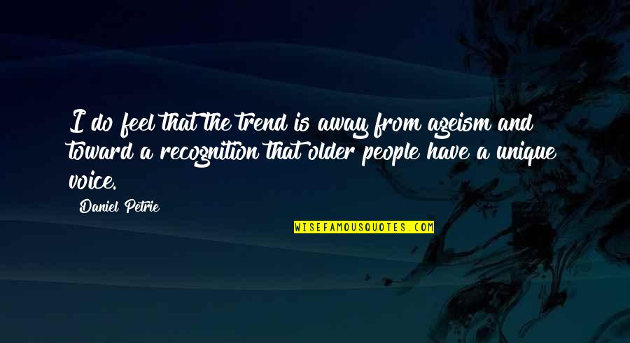 Petrie Quotes By Daniel Petrie: I do feel that the trend is away