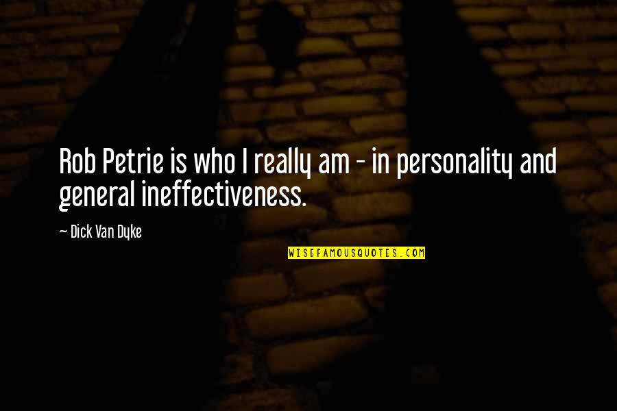 Petrie Quotes By Dick Van Dyke: Rob Petrie is who I really am -