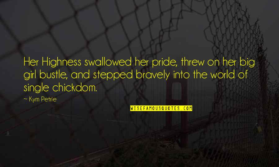 Petrie Quotes By Kym Petrie: Her Highness swallowed her pride, threw on her