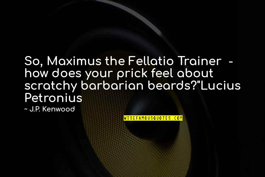 Petronius Quotes By J.P. Kenwood: So, Maximus the Fellatio Trainer - how does