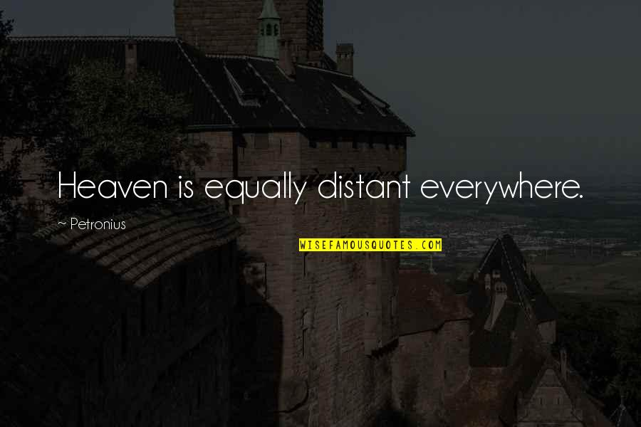 Petronius Quotes By Petronius: Heaven is equally distant everywhere.