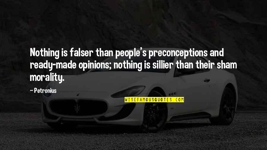 Petronius Quotes By Petronius: Nothing is falser than people's preconceptions and ready-made