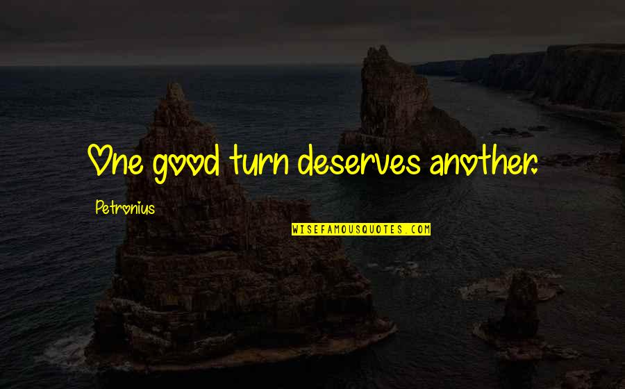 Petronius Quotes By Petronius: One good turn deserves another.