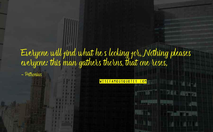 Petronius Quotes By Petronius: Everyone will find what he's looking for. Nothing