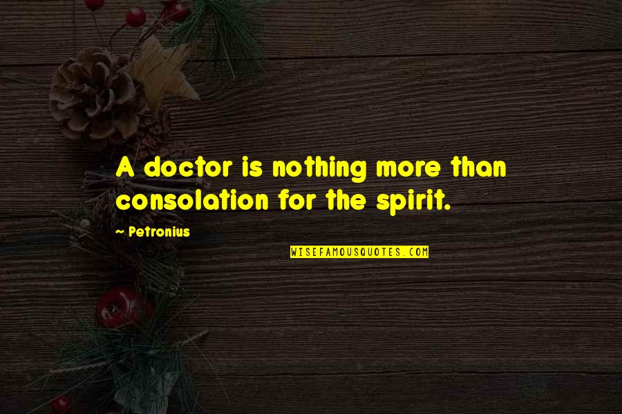 Petronius Quotes By Petronius: A doctor is nothing more than consolation for