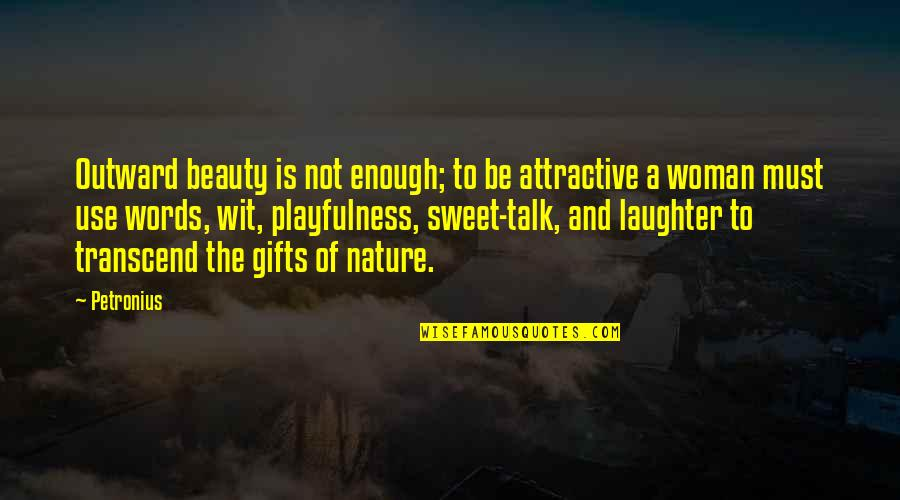Petronius Quotes By Petronius: Outward beauty is not enough; to be attractive