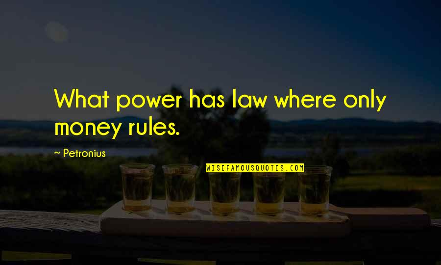 Petronius Quotes By Petronius: What power has law where only money rules.